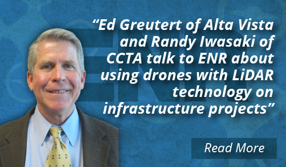 Ed Greutert of Alta Vista and Randy Iwasaki of CCTA talk to ENR about using drones with LiDAR technology on infrastructure projects